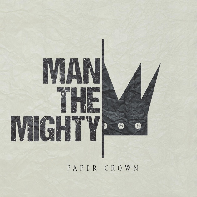 Paper Crown - EP by Man The Mighty on Apple Music