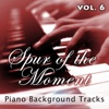 Spur of the Moment, Vol. 6 (Piano Background Tracks) - Fruition Music Inc.