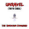 Unravel (Tokyo Ghoul) - The Unknown Songbird