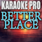 Karaoke Pro - Better Place (Originally Performed by Rachel Platten) [Instrumental Version]