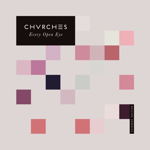 CHVRCHES - Every Open Eye (Extended Edition)