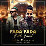 Fada Fada (Ghetto Gospel) [feat. Olamide] - Phyno