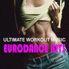 Ultimate Workout Music: Eurodance Hits - Various Artists