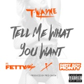 Tell Me What You Want (feat. Fetty Wap & Remy Boy Monty) - Single