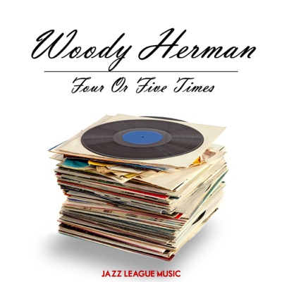 Four Or Five Times - Woody Herman