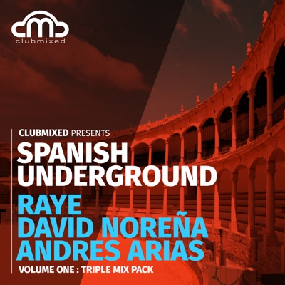 Clubmixed Presents Spanish Underground, Vol. 1: Triple Mix Pack - Raye, David Norena, Andres Arias - Andrés Arias