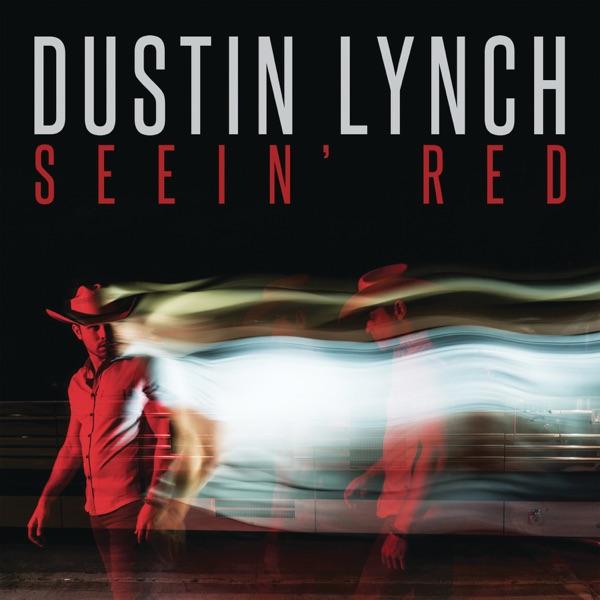 Dustin Lynch - Seein' Red