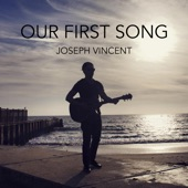 Joseph Vincent - Our First Song