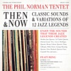 Then & Now: Classic Sounds & Variations of 12 Jazz Legends - The Phil Norman Tentet