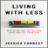 Jessica Forrest - Living with Less: Discover the Joy of Less and Simplify Your Life (Unabridged)
