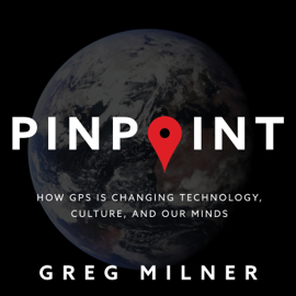 Pinpoint: How GPS Is Changing Technology, Culture, and Our Minds (Unabridged) audiobook