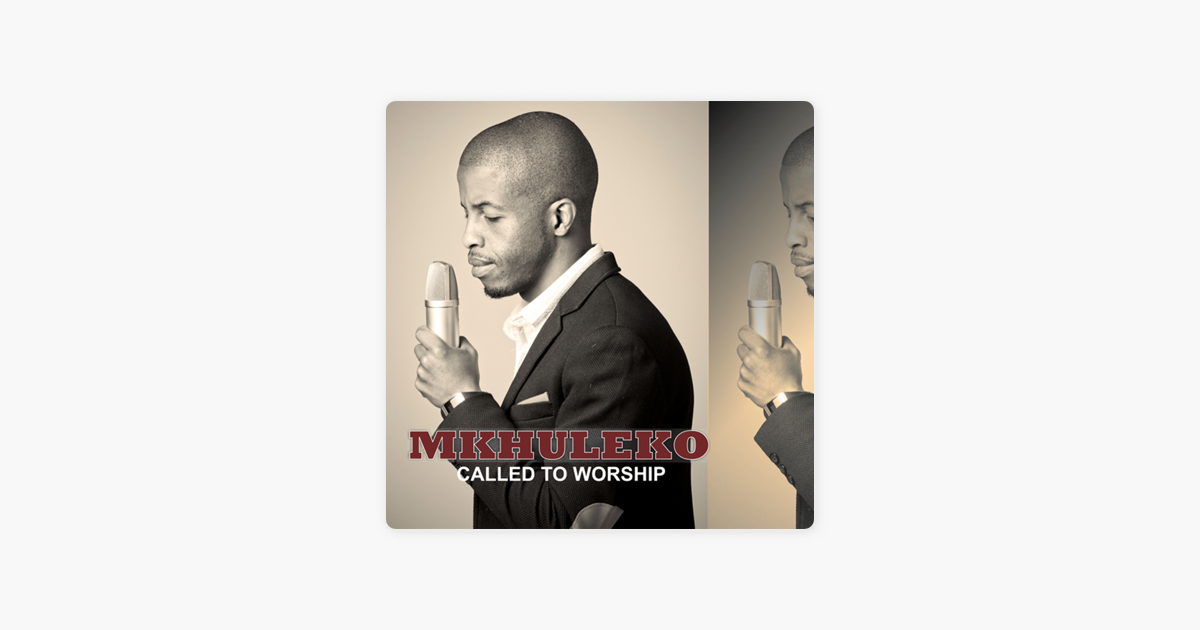 Called To Worship By Mkhuleko On Apple Music