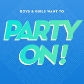 Boys & Girls Want to Party On!