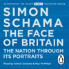 Simon Schama - The Face of Britain: The Nation Through Its Portraits (Unabridged)  artwork