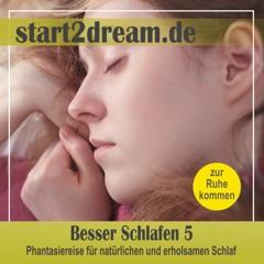 Phantasiereise für natürlichen und erholsamen Schlaf: Phantasiereise - Besser Schlafen 5