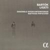 Ensemble InterContemporain & Matthias Pintscher - Bartòk & Ligeti: Chamber & Orchestral Works  arte