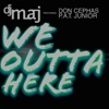 We Outta Here (feat. Don Cephas & P.A.T. Junior) - Single - DJ Maj
