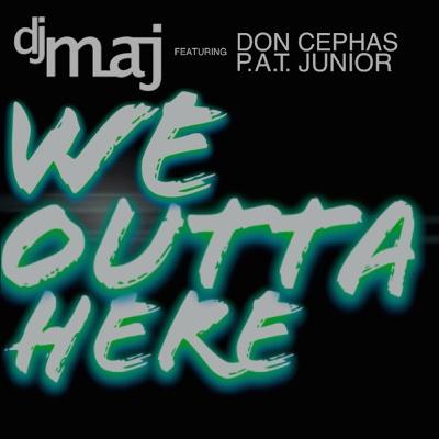 We Outta Here (feat. Don Cephas & P.A.T. Junior) - Single - DJ Maj album