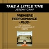 Take a Little Time (Performance Tracks) - EP, Jeremy Camp