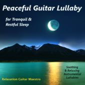Peaceful Guitar Lullaby for Tranquil & Restful Sleep: Soothing & Relaxing Instrumental Lullabies