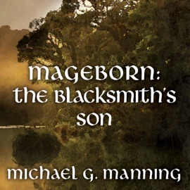 The Blacksmith's Son: Mageborn, Book 1 (Unabridged) - Michael G. Manning mp3 listen download