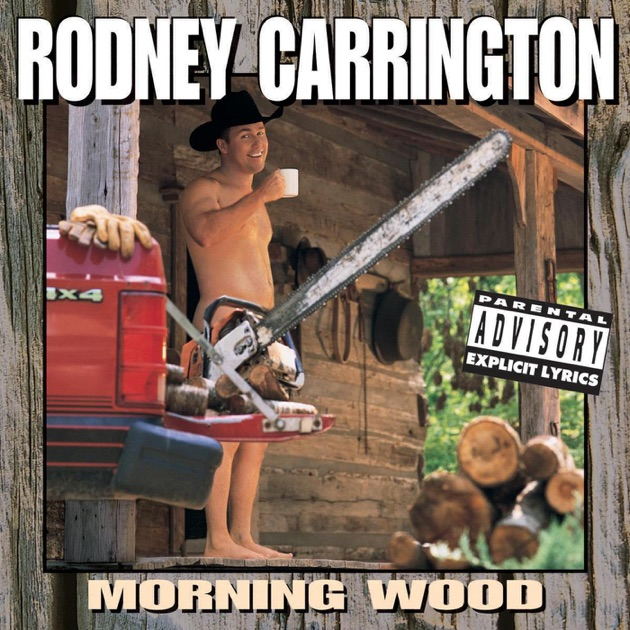 Morning Wood by Rodney Carrington on Apple Music