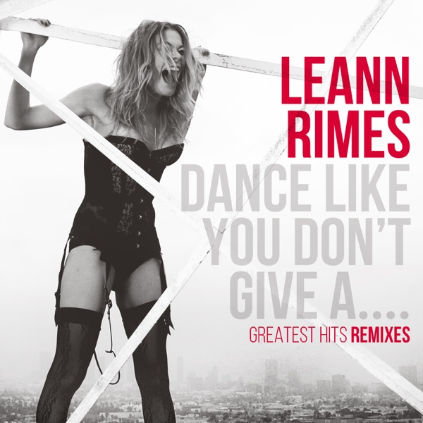 Dance Like You Don't Give A....Greatest Hits Remixes