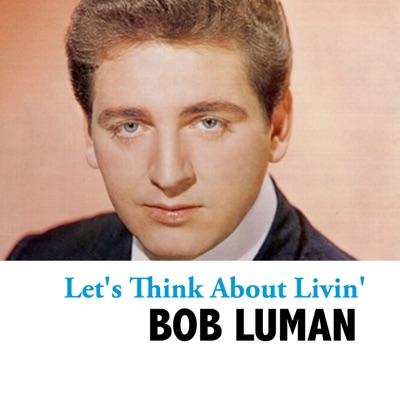 Let's Think About Livin' - Bob Luman