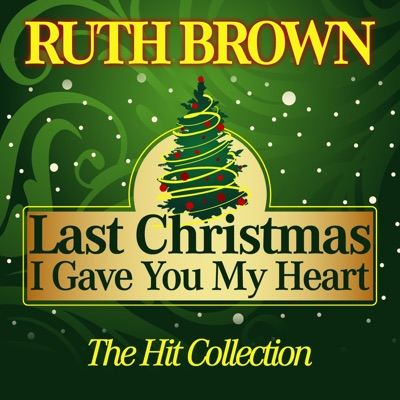 Last Christmas I Gave You My Heart (The Hit Collection) - Ruth Brown