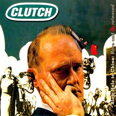 Slow Hole to China: Rare & Rereleased - Clutch