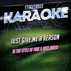 Stagetraxx Karaoke - Just Give Me A Reason (Karaoke Version) [Originally Performed By Pink & Nate Ruess]