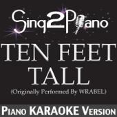 Ten Feet Tall (Originally Performed By Wrabel) [Piano Karaoke Version]