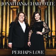 Perhaps Love - Jonathan & Charlotte - Jonathan & Charlotte