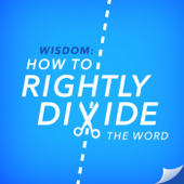 Wisdom: How to Rightly Divide the Word