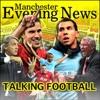 Talking Football - MEN Football Podcast - Manchester Evening News