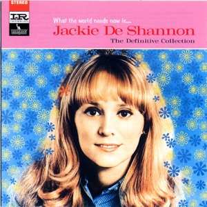 What the World Needs Now Is... Jackie DeShannon: The Definitive Collection