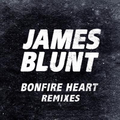 Bonfire Heart (Remixes) - EP - James Blunt