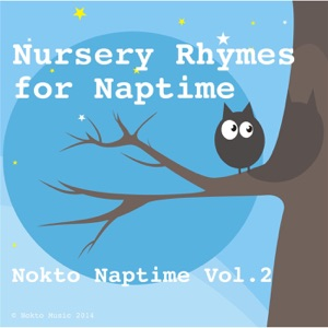 Nursery Rhymes for Nap Time: Nokto Naptime, Vol. 2 (Baby Lullabies for Children, Sleep Aid, Relaxation, Meditation, Lullaby)