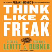Download Think Like a Freak: The Authors of Freakonomics Offer to Retrain Your Brain (Unabridged) Audio Book
