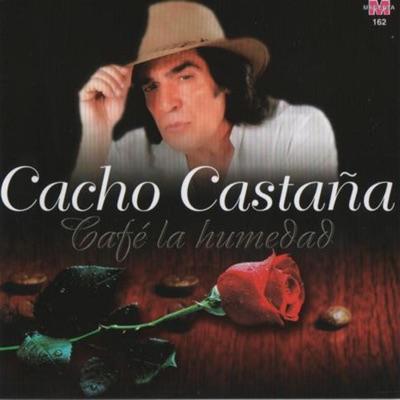 Café la Humedad - Cacho Castaña