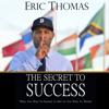 Eric Thomas - The Secret to Success (Unabridged)  artwork
