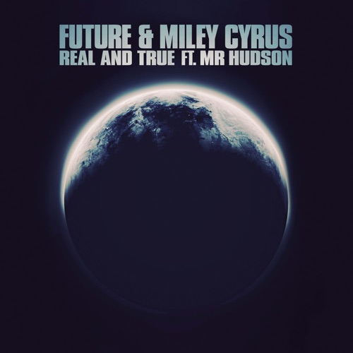 Future & Miley Cyrus - Real and True (feat. Mr Hudson) - Single
