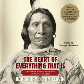 The Heart of Everything That Is: The Untold Story of Red Cloud, An American Legend (Unabridged) audiobook