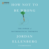 Jordan Ellenberg - How Not to Be Wrong: The Power of Mathematical Thinking (Unabridged) portada