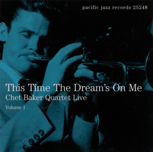 Chet Baker Quartet Live, Vol. 1: This Time the Dream's On Me