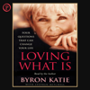 Byron Katie & Stephen Mitchell - Loving What Is: Four Questions That Can Change Your Life artwork