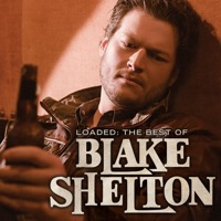 Blake Shelton: Loaded: The Best of Blake Shelton (iTunes)