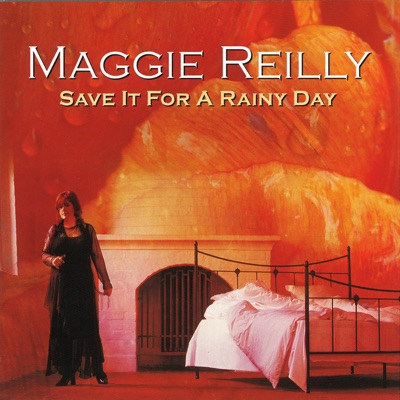 Save It For a Rainy Day - Maggie Reilly