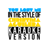 You Lost Me (In the Style of Christina Aguilera) [Karaoke Version]