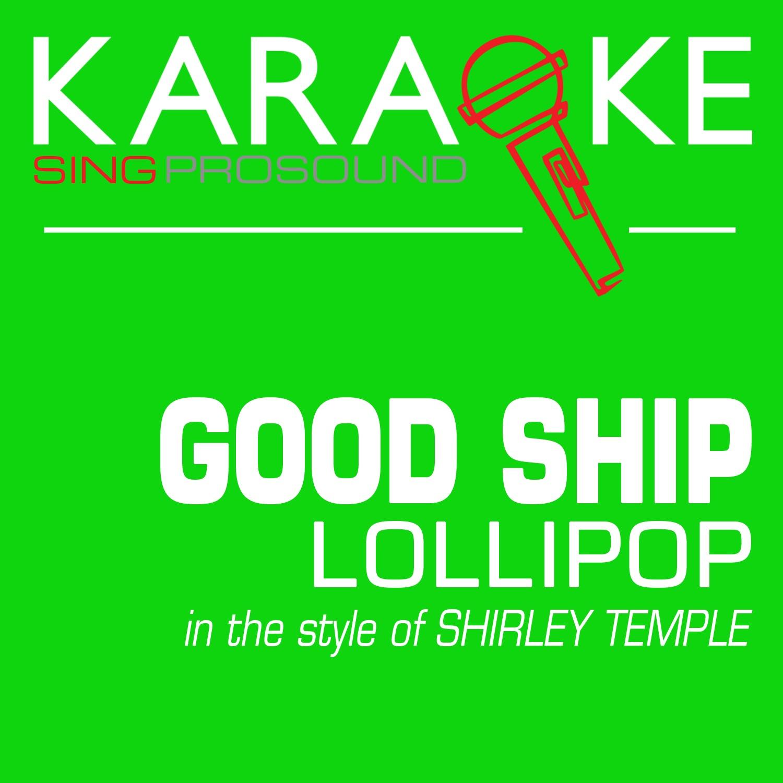 Good Ship Lollipop (In the Style of Shirley Temple) [Karaoke Instrumental Version] - Single